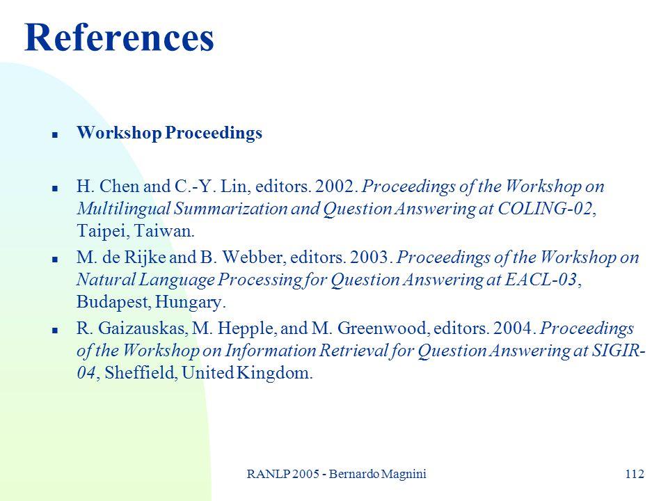 RANLP 2005 - Bernardo Magnini112 References n Workshop Proceedings n H.