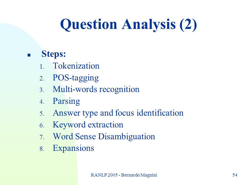 RANLP 2005 - Bernardo Magnini54 Question Analysis (2) n Steps: 1.
