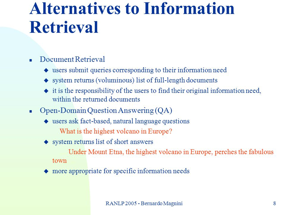 RANLP 2005 - Bernardo Magnini8 n Document Retrieval u users submit queries corresponding to their information need u system returns (voluminous) list