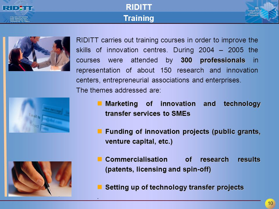 10 RIDITT Training 300 professionals RIDITT carries out training courses in order to improve the skills of innovation centres.