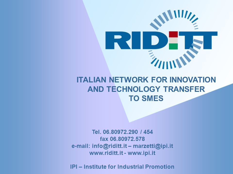 13 ITALIAN NETWORK FOR INNOVATION AND TECHNOLOGY TRANSFER TO SMES Tel.
