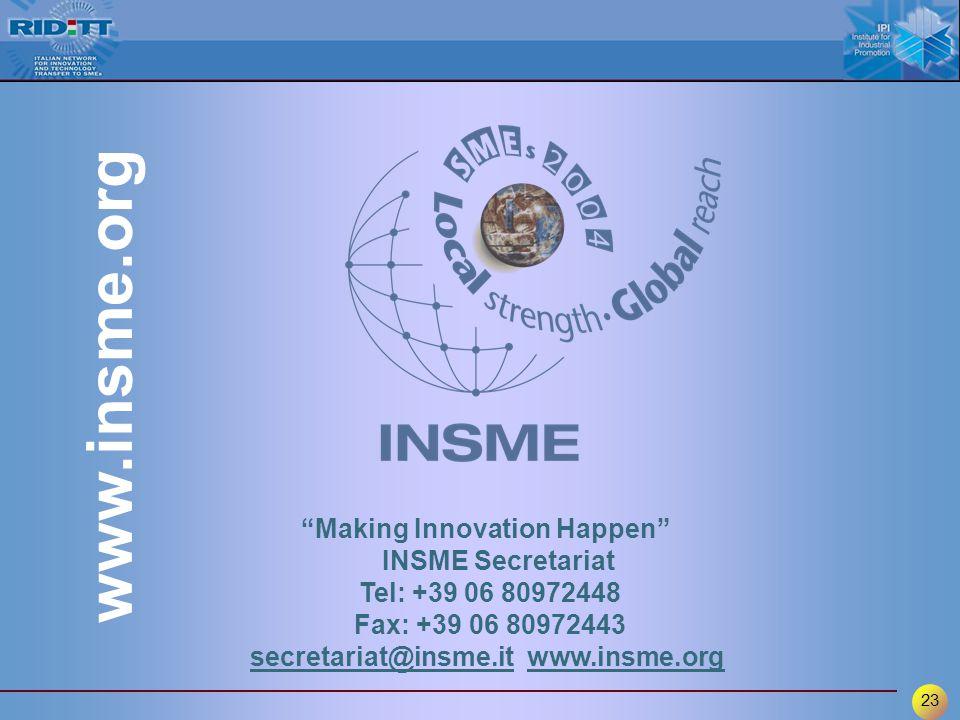 23 Making Innovation Happen INSME Secretariat Tel: +39 06 80972448 Fax: +39 06 80972443 secretariat@insme.itsecretariat@insme.it www.insme.orgwww.insme.org