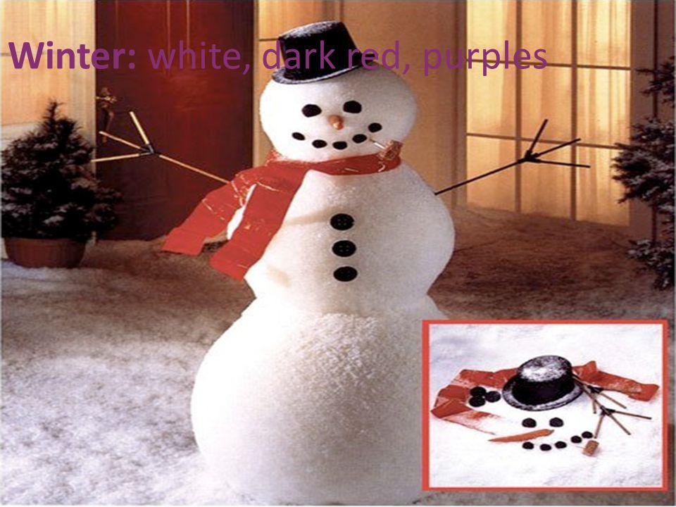 Winter: white, dark red, purples