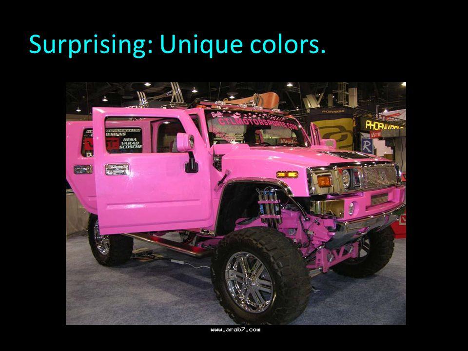 Surprising: Unique colors.