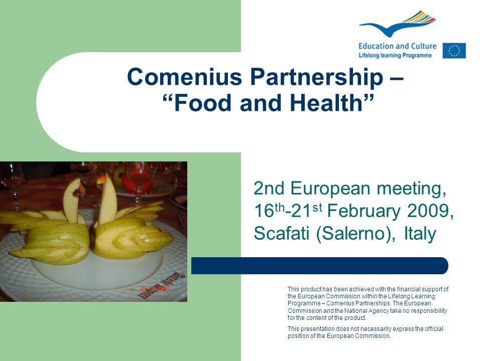"Comenius Partnership – ""Food and Health"" 2nd European meeting, 16 th -21 st February 2009, Scafati (Salerno), Italy This product has been achieved wit"