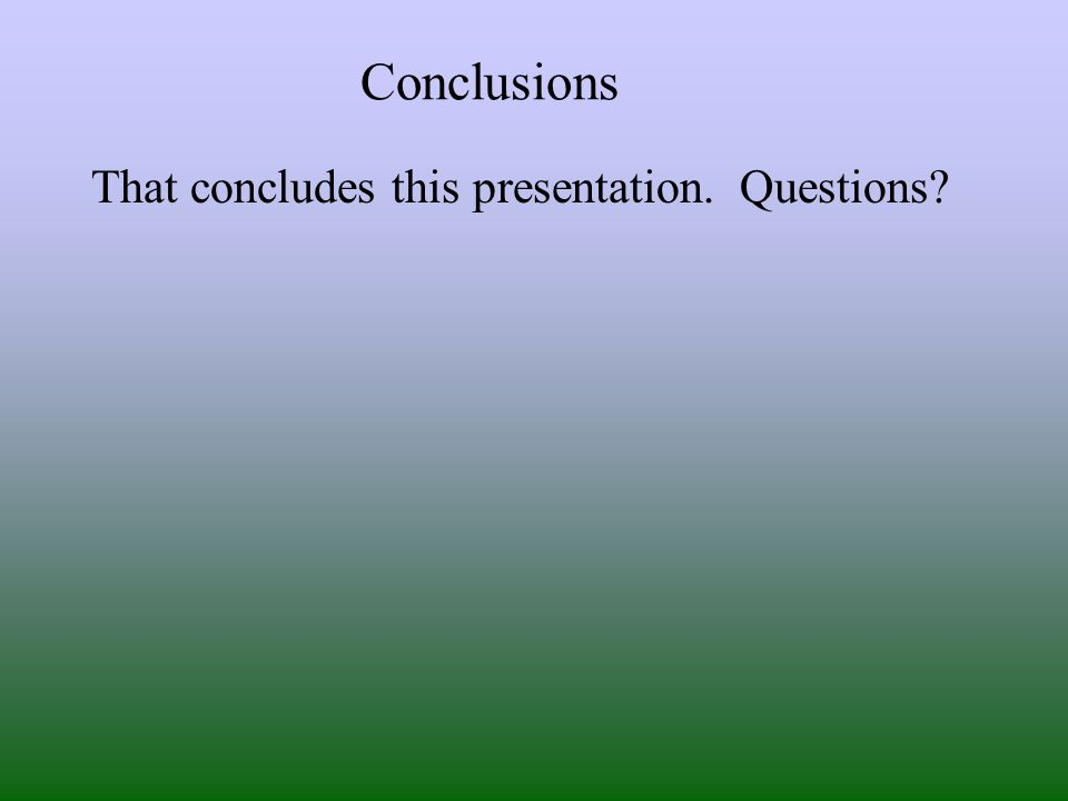 Conclusions That concludes this presentation. Questions