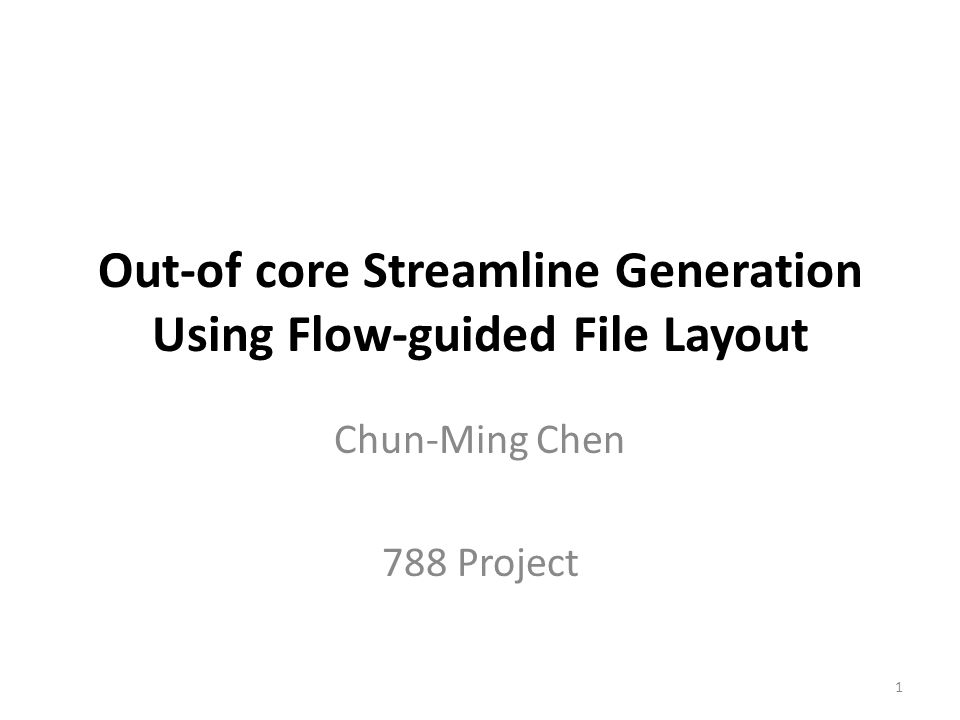 Out-of core Streamline Generation Using Flow-guided File Layout Chun-Ming Chen 788 Project 1