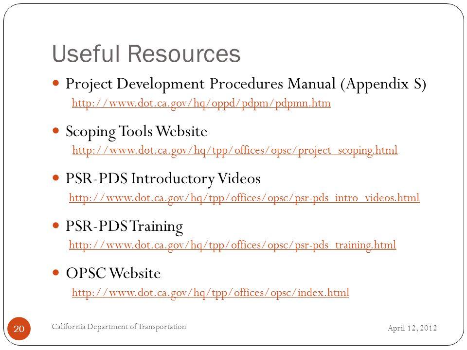 Useful Resources April 12, 2012 California Department of Transportation 20 Project Development Procedures Manual (Appendix S) http://www.dot.ca.gov/hq