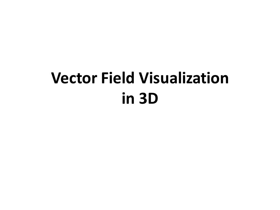 Vector Field Visualization in 3D