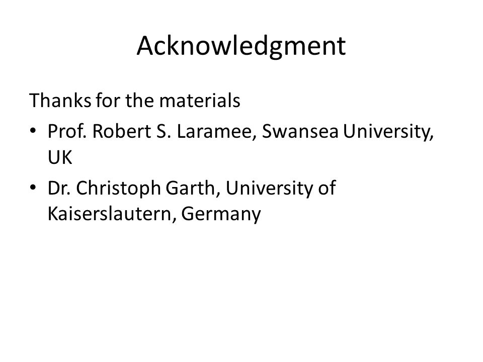 Acknowledgment Thanks for the materials Prof. Robert S. Laramee, Swansea University, UK Dr. Christoph Garth, University of Kaiserslautern, Germany