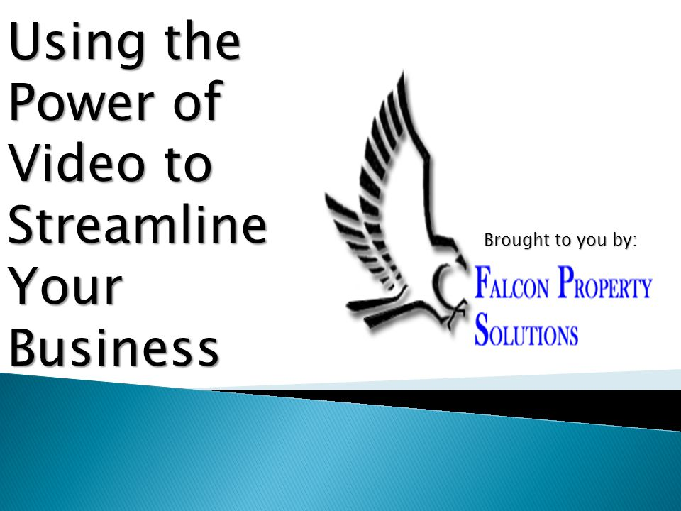 Using the Power of Video to Streamline Your Business Brought to you by: