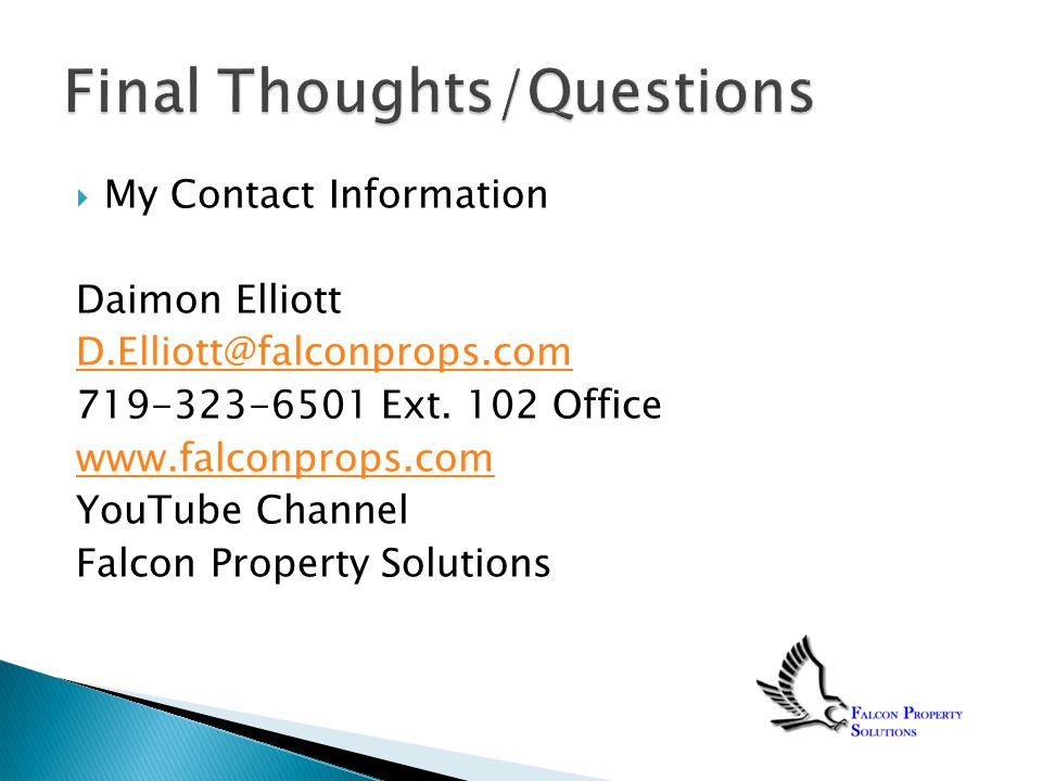  My Contact Information Daimon Elliott D.Elliott@falconprops.com 719-323-6501 Ext.