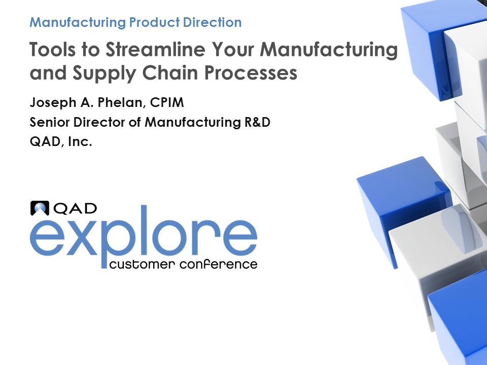 | Building the Effective Enterprise Tools to Streamline Your Manufacturing and Supply Chain Processes Joseph A. Phelan, CPIM Senior Director of Manufa