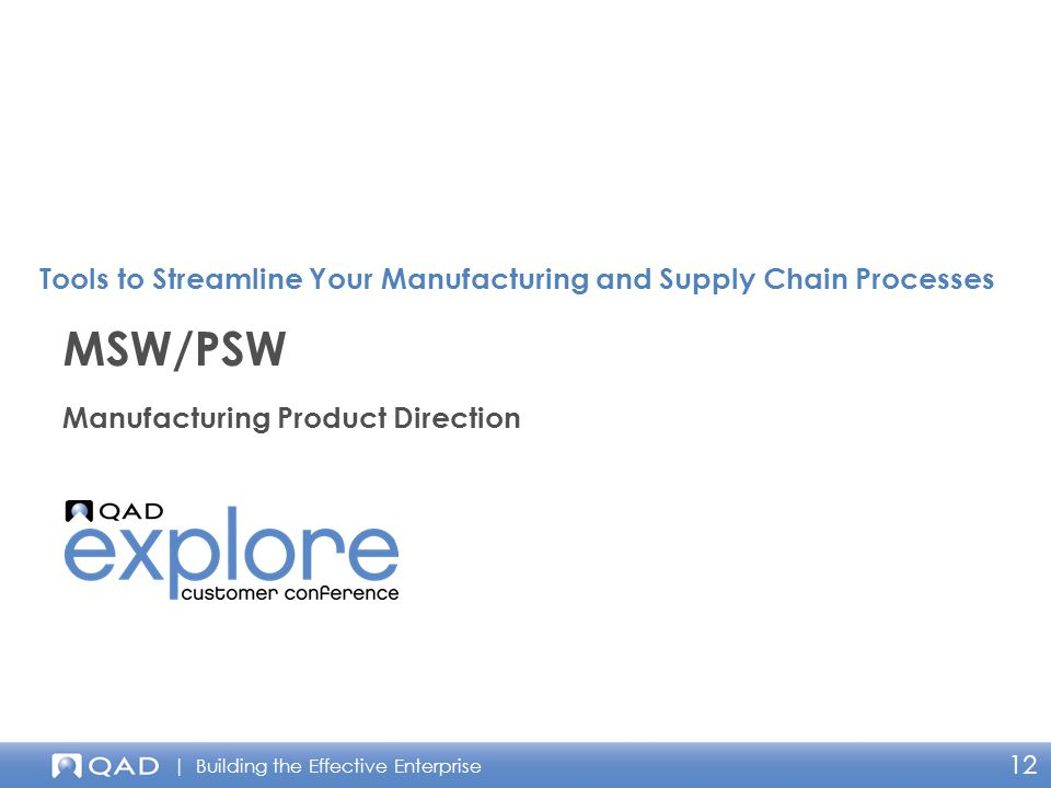 | Building the Effective Enterprise 12 Manufacturing Product Direction MSW/PSW Tools to Streamline Your Manufacturing and Supply Chain Processes