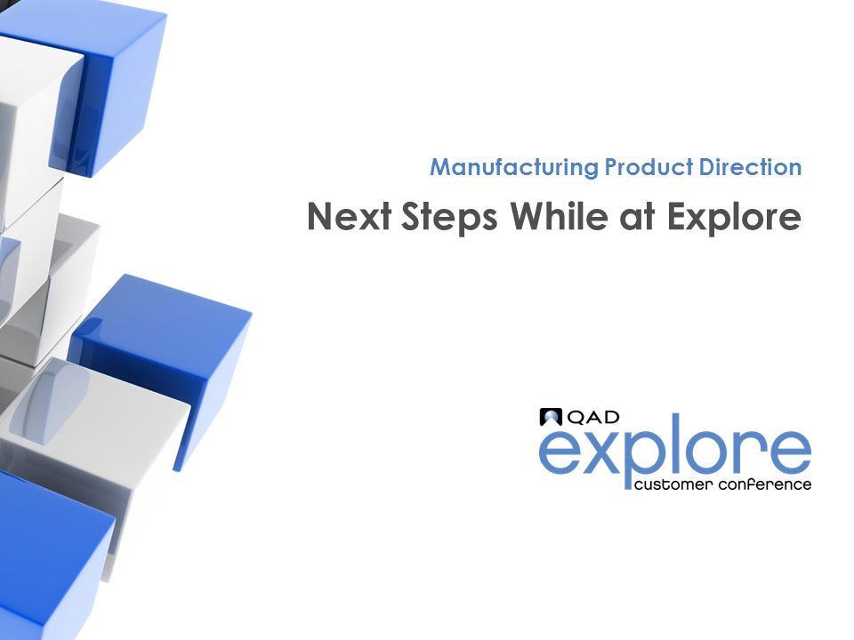 | Building the Effective Enterprise Next Steps While at Explore Manufacturing Product Direction