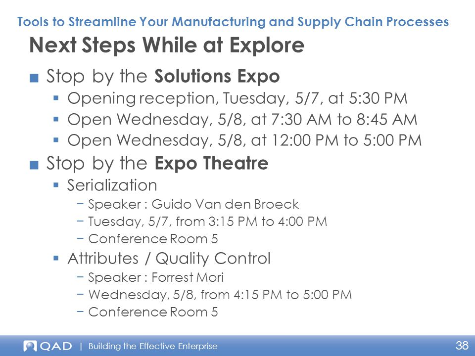 | Building the Effective Enterprise 38 ■Stop by the Solutions Expo  Opening reception, Tuesday, 5/7, at 5:30 PM  Open Wednesday, 5/8, at 7:30 AM to