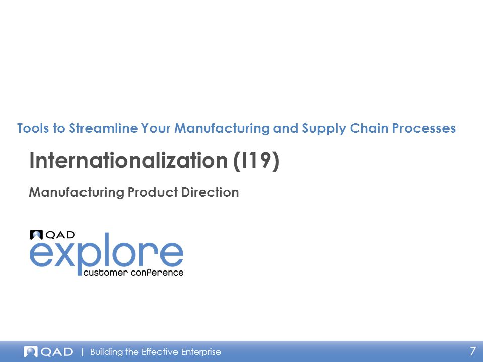 | Building the Effective Enterprise 7 Manufacturing Product Direction Internationalization (I19) Tools to Streamline Your Manufacturing and Supply Cha