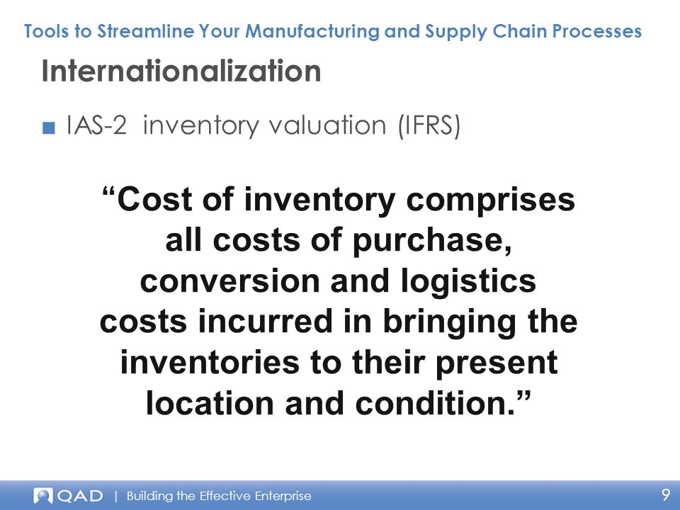 | Building the Effective Enterprise 9 ■IAS-2 inventory valuation (IFRS) Internationalization Tools to Streamline Your Manufacturing and Supply Chain P