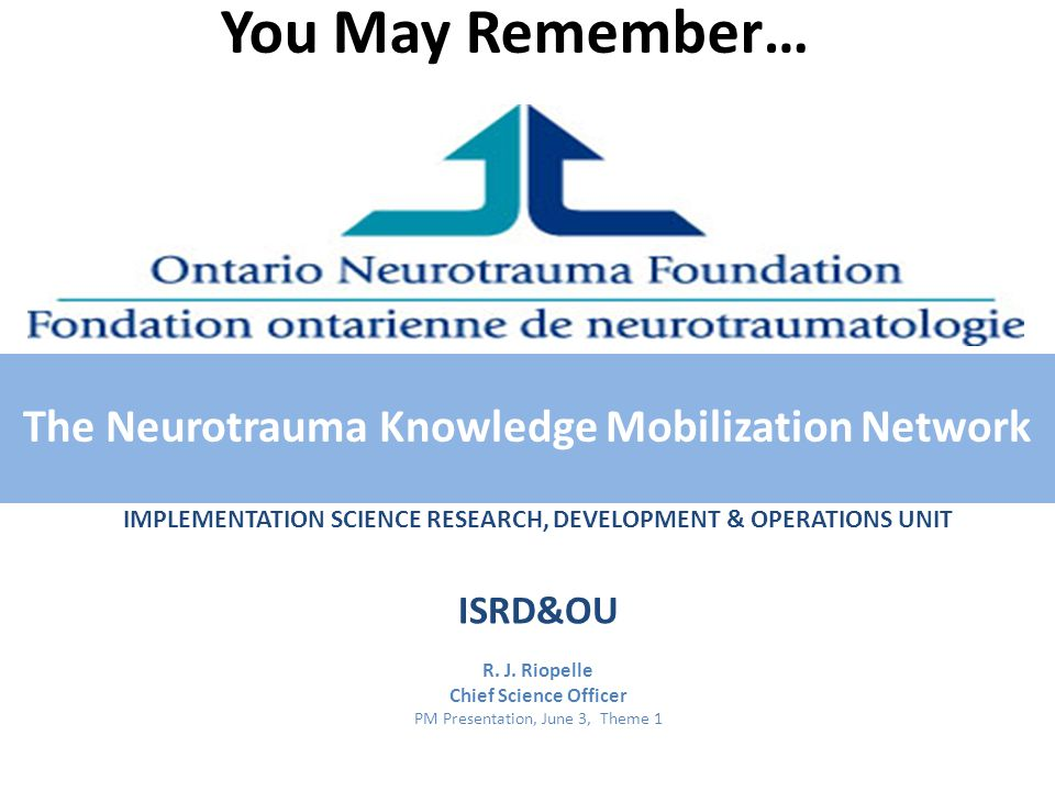 You May Remember… IMPLEMENTATION SCIENCE RESEARCH, DEVELOPMENT & OPERATIONS UNIT ISRD&OU R.