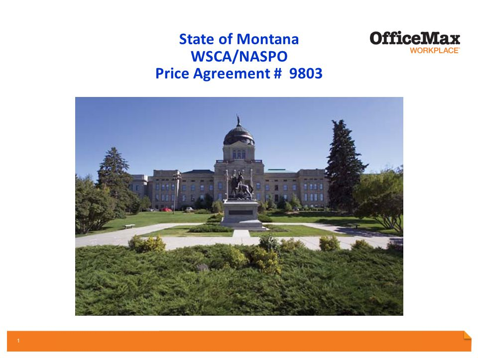 PARTNERSHIP OPPORTUNITY REVIEW OFFICE SUPPLIES | INTERIORS & FURNITURE | PRINT & DOCUMENTS | FACILITY RESOURCES | TECHNOLOGY 1 State of Montana WSCA/N