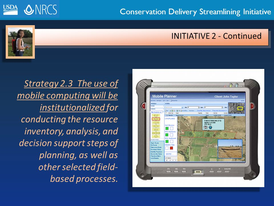 Conservation Delivery Streamlining Initiative INITIATIVE 2 - Continued Strategy 2.3 The use of mobile computing will be institutionalized for conducti