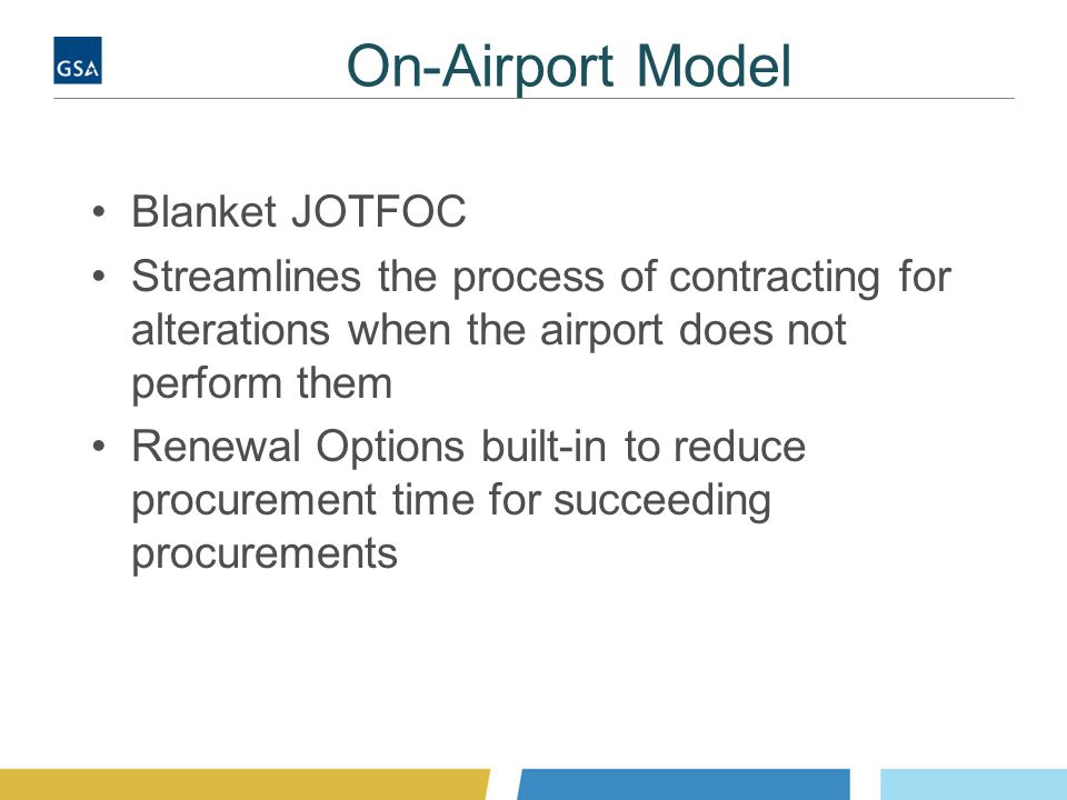 On-Airport Model Blanket JOTFOC Streamlines the process of contracting for alterations when the airport does not perform them Renewal Options built-in