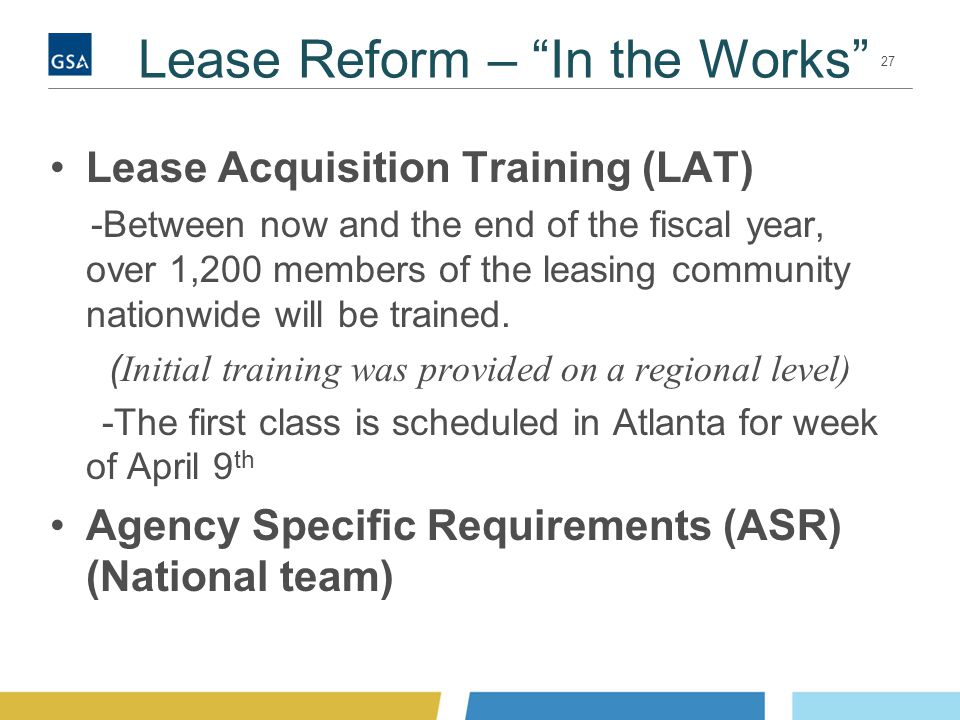 """Lease Reform – """"In the Works"""" Lease Acquisition Training (LAT) -Between now and the end of the fiscal year, over 1,200 members of the leasing communit"""