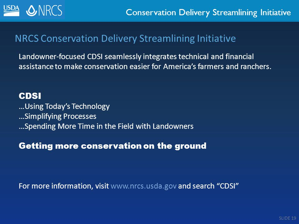 Conservation Delivery Streamlining Initiative NRCS Conservation Delivery Streamlining Initiative Landowner-focused CDSI seamlessly integrates technical and financial assistance to make conservation easier for America's farmers and ranchers.