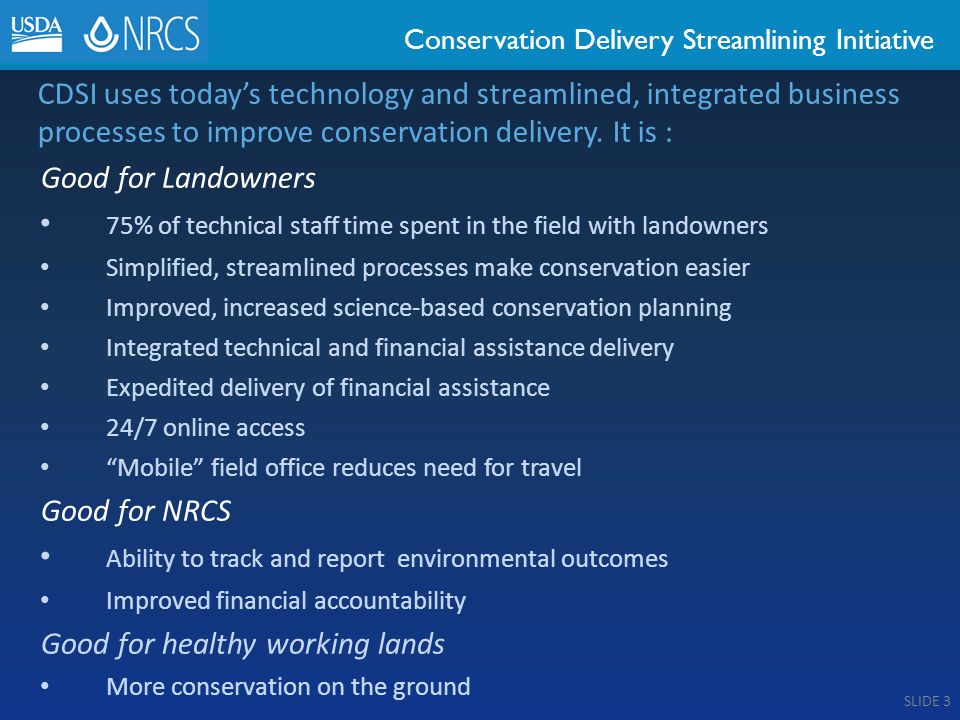 Conservation Delivery Streamlining Initiative CDSI uses today's technology and streamlined, integrated business processes to improve conservation delivery.