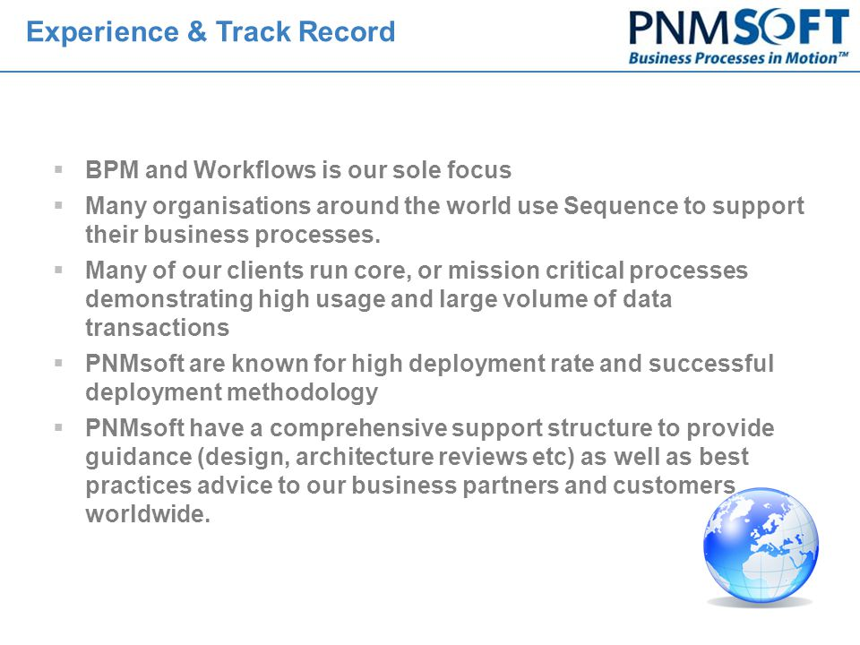  BPM and Workflows is our sole focus  Many organisations around the world use Sequence to support their business processes.