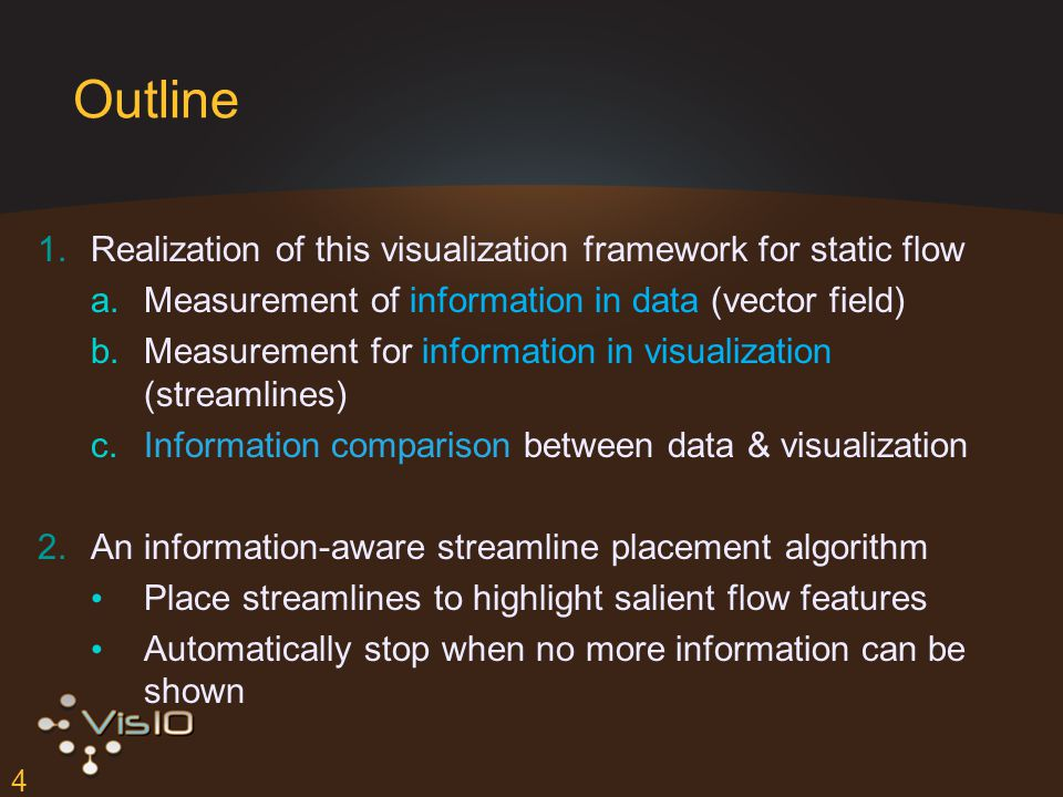 4 Outline 1.Realization of this visualization framework for static flow a.Measurement of information in data (vector field) b.Measurement for information in visualization (streamlines) c.Information comparison between data & visualization 2.An information-aware streamline placement algorithm Place streamlines to highlight salient flow features Automatically stop when no more information can be shown