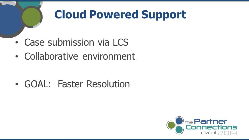 Case submission via LCS Collaborative environment GOAL: Faster Resolution Cloud Powered Support
