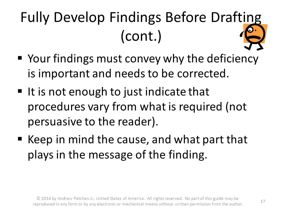 Fully Develop Findings Before Drafting (cont.)  Your findings must convey why the deficiency is important and needs to be corrected.