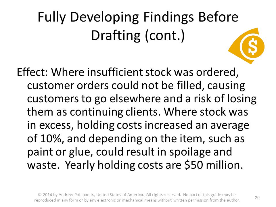 Fully Developing Findings Before Drafting (cont.) Effect: Where insufficient stock was ordered, customer orders could not be filled, causing customers