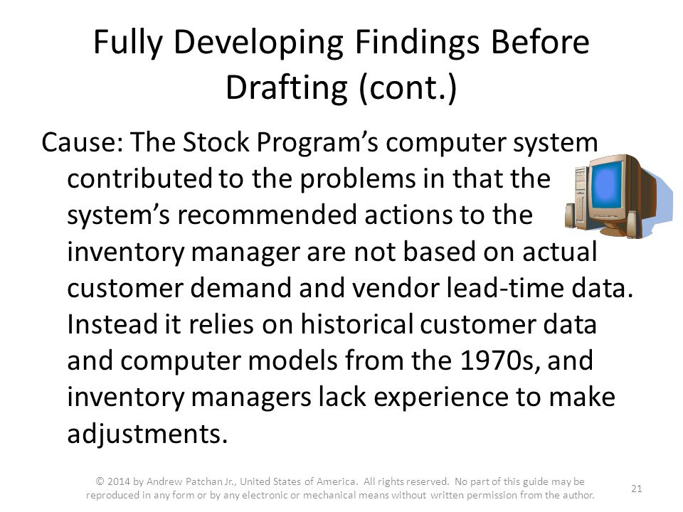 Fully Developing Findings Before Drafting (cont.) Cause: The Stock Program's computer system contributed to the problems in that the system's recommen