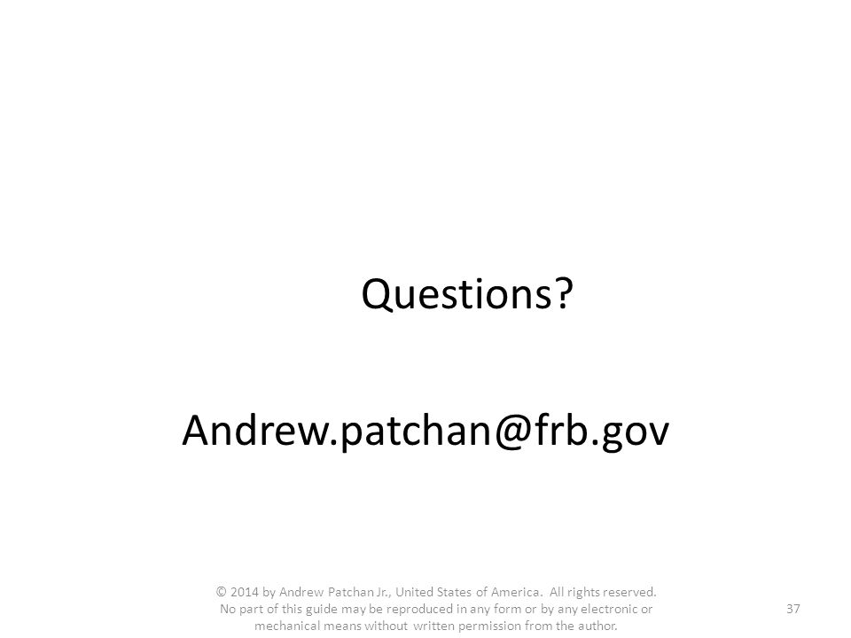 Questions? Andrew.patchan@frb.gov © 2014 by Andrew Patchan Jr., United States of America. All rights reserved. No part of this guide may be reproduced