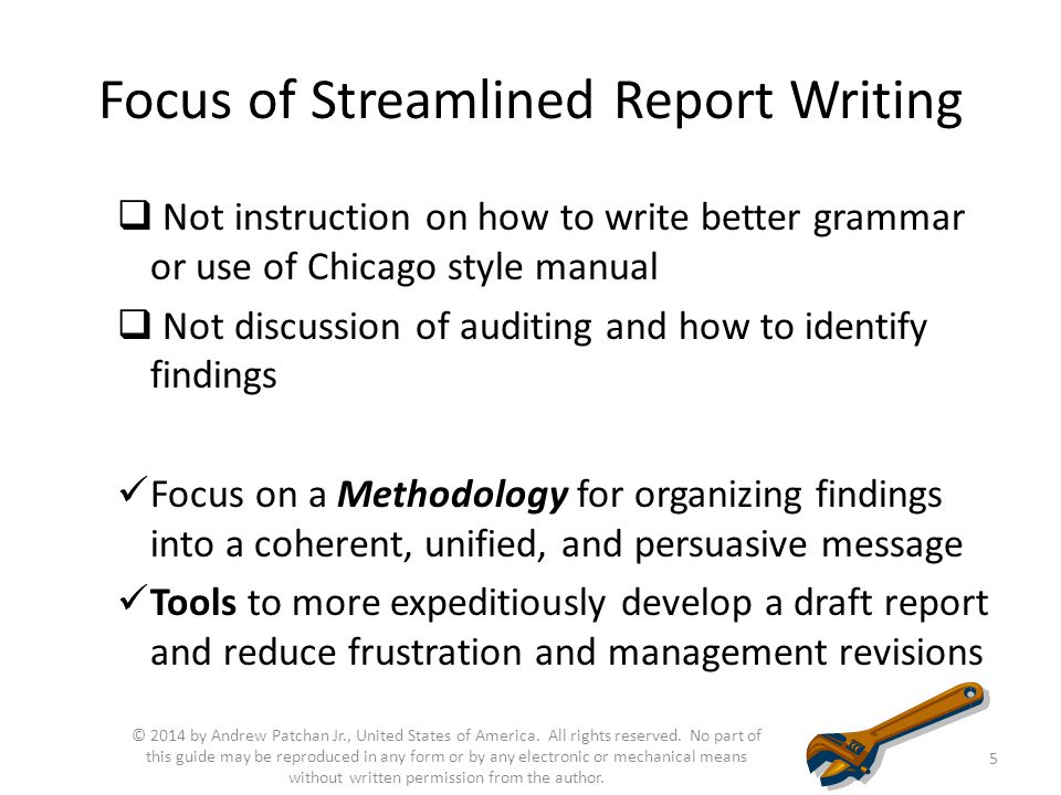 Focus of Streamlined Report Writing  Not instruction on how to write better grammar or use of Chicago style manual  Not discussion of auditing and h