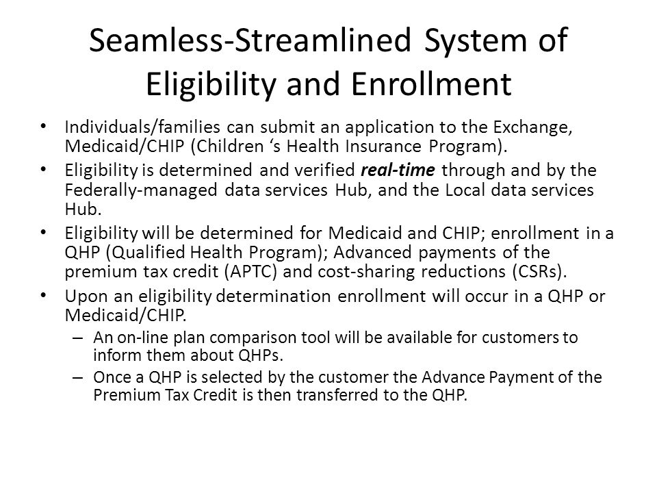 Seamless-Streamlined System of Eligibility and Enrollment Individuals/families can submit an application to the Exchange, Medicaid/CHIP (Children 's H