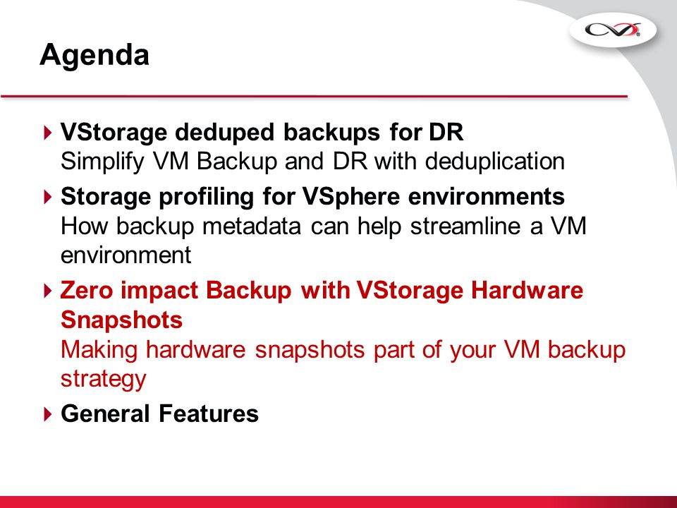 SnapProtect ™ for Virtual Servers Use rapid fire creation of persistent recovery copies by embracing and extending native HW snapshots  Protect 500 VMs in under 17 minutes  Application Consistent Protection  Granular File Level Recovery  Multiple RPOs per day  Storage Array Independent # of VMs 1000s Time to Backup Minutes 500 100 Hours VCB VADP