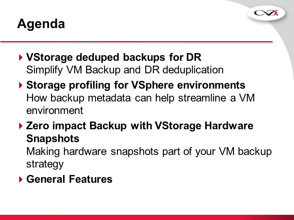 Challenges in the new Data Center Familiar Challenges but new parameters require shift in thinking Protection Not enough time to move data Recovery Full System and Granular Recovery DR and Retention Create DR and Retention copies effectively and economically Manage and Monitor Minimize time spent managing Integrated reports for all servers Old Data Store data offline Email, Documents and File's SnapProtect for hardware snapshot based protection Full VM and File Level Recovery Secondary Copy with Deduplication and DASH Copy Auto-Discovery, integrated SRM and Archiving Archiving IDA's
