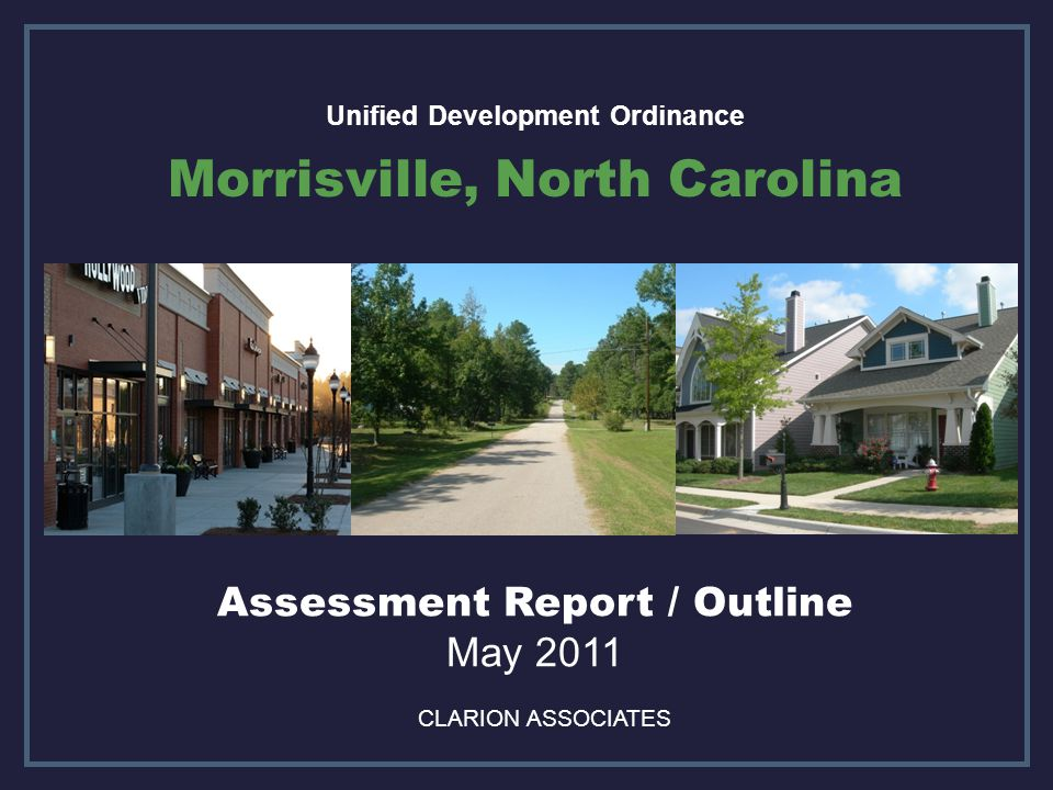 Unified Development Ordinance Morrisville, North Carolina CLARION ASSOCIATES Assessment Report / Outline May 2011
