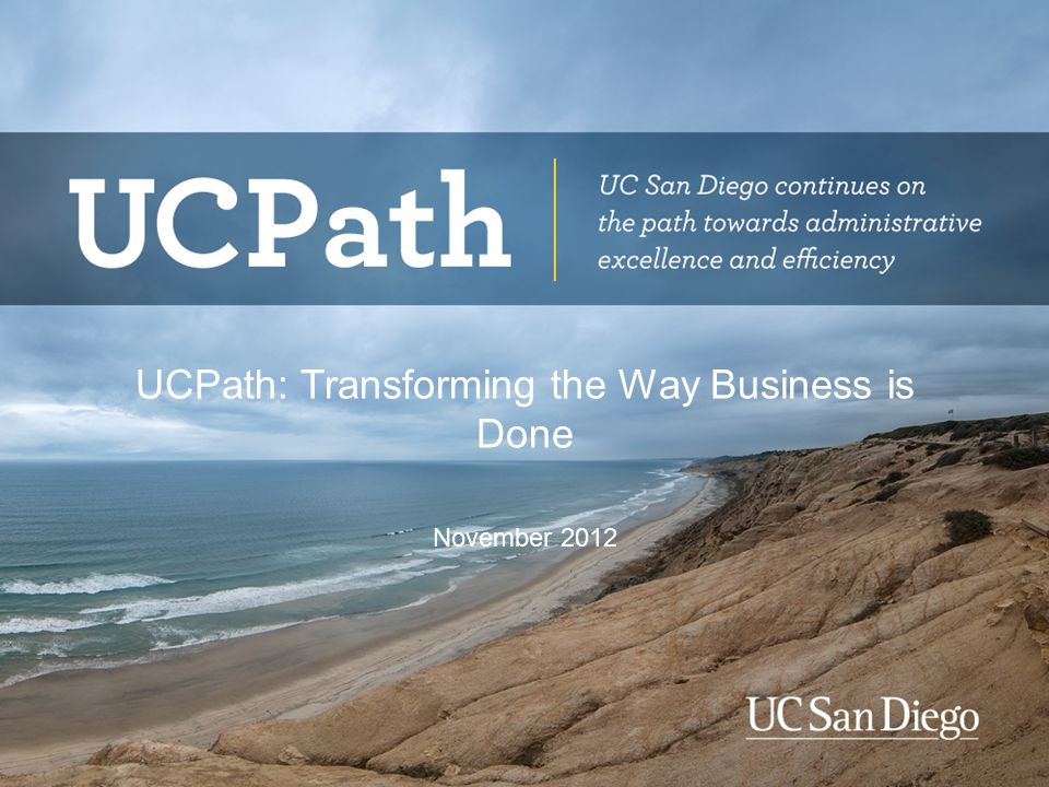 UCPath: Transforming the Way Business is Done November 2012