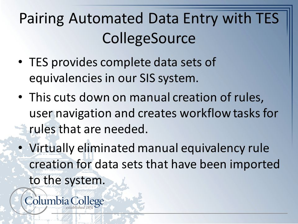 Pairing Automated Data Entry with TES CollegeSource TES provides complete data sets of equivalencies in our SIS system.