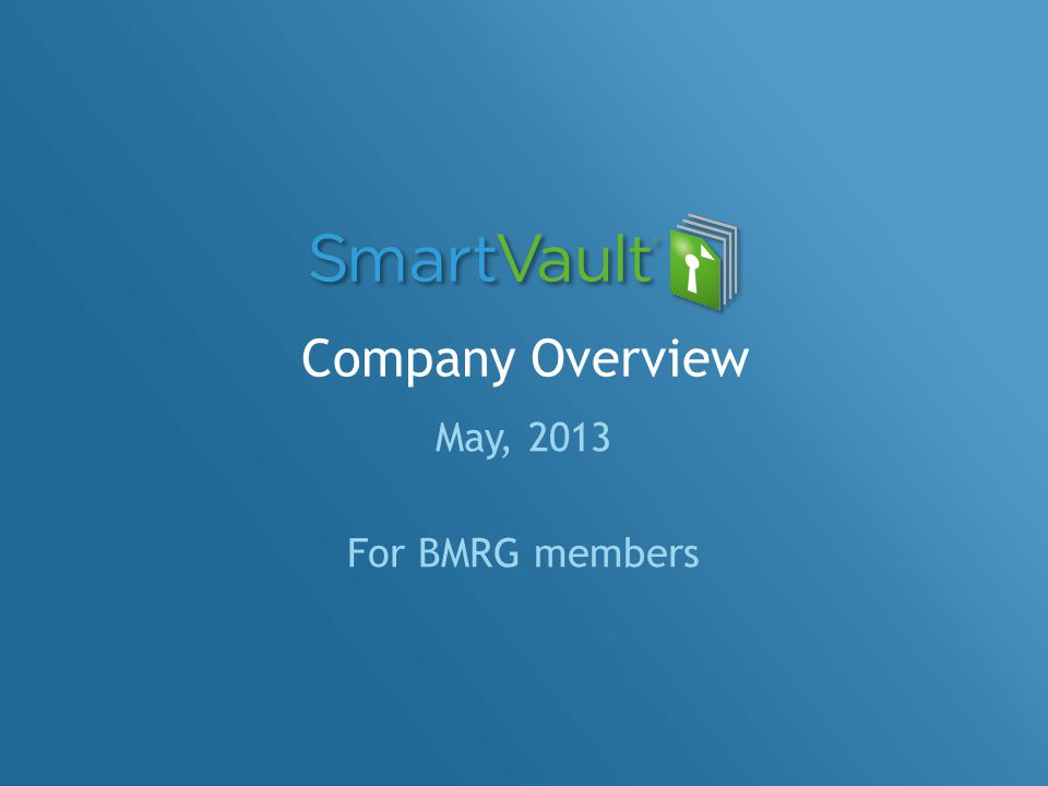Company Overview May, 2013 For BMRG members