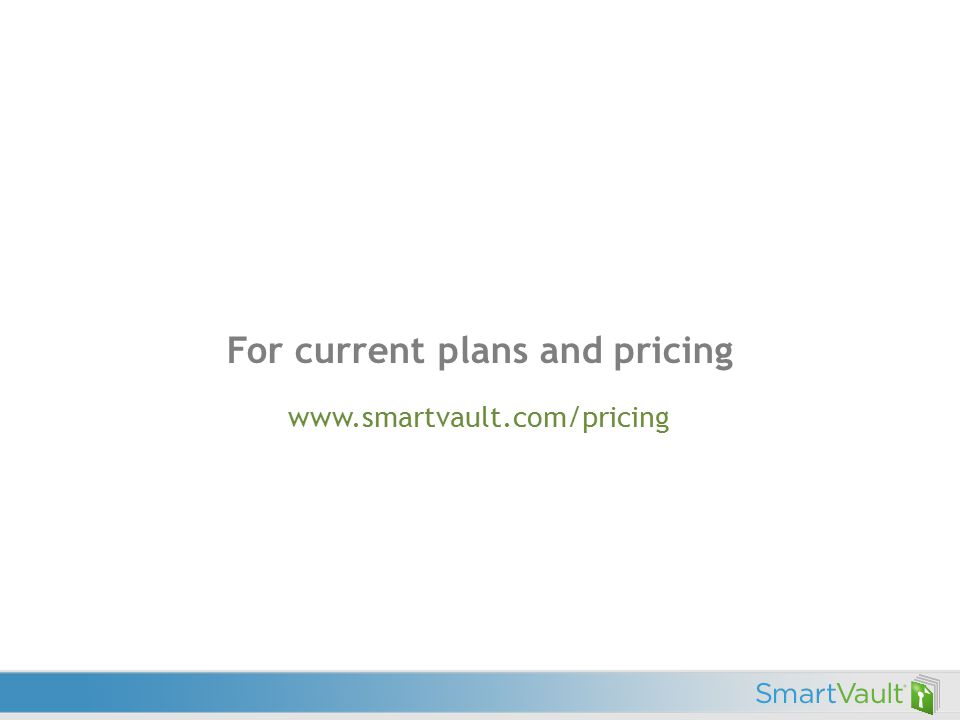 For current plans and pricing www.smartvault.com/pricing