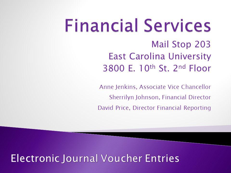 Mail Stop 203 East Carolina University 3800 E. 10 th St. 2 nd Floor Anne Jenkins, Associate Vice Chancellor Sherrilyn Johnson, Financial Director Davi