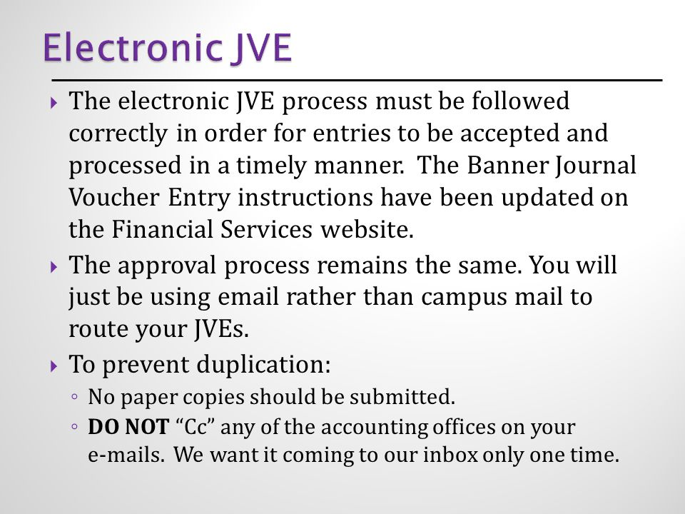  The electronic JVE process must be followed correctly in order for entries to be accepted and processed in a timely manner.