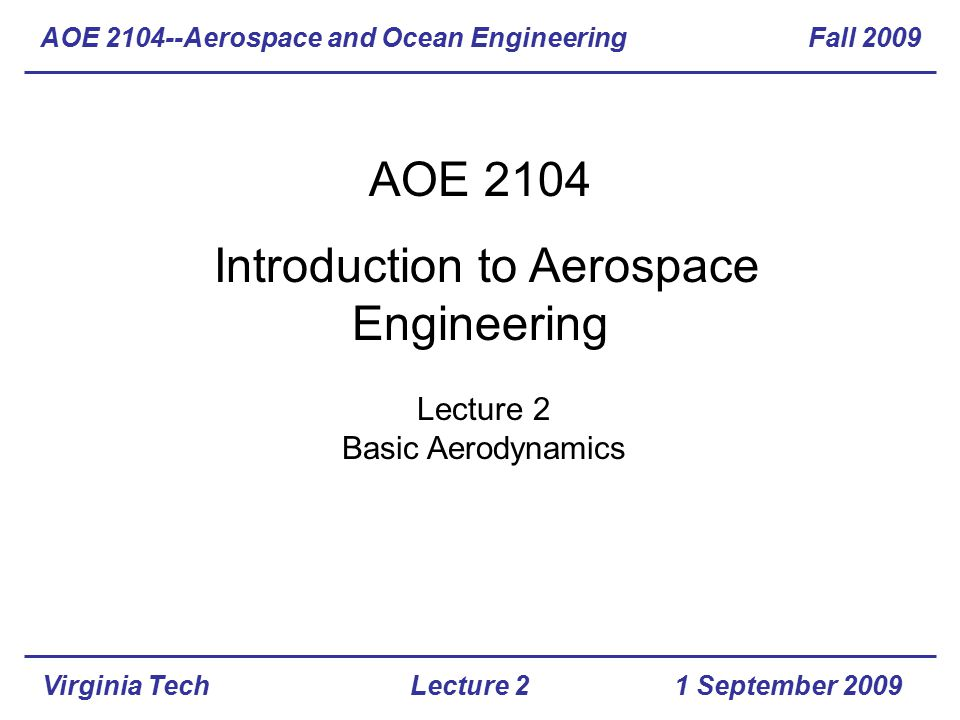 Virginia Tech Momentum Equations - Sample Problem 2 AOE 2104--Aerospace and Ocean Engineering Fall 2009 1 September 2009Lecture 2