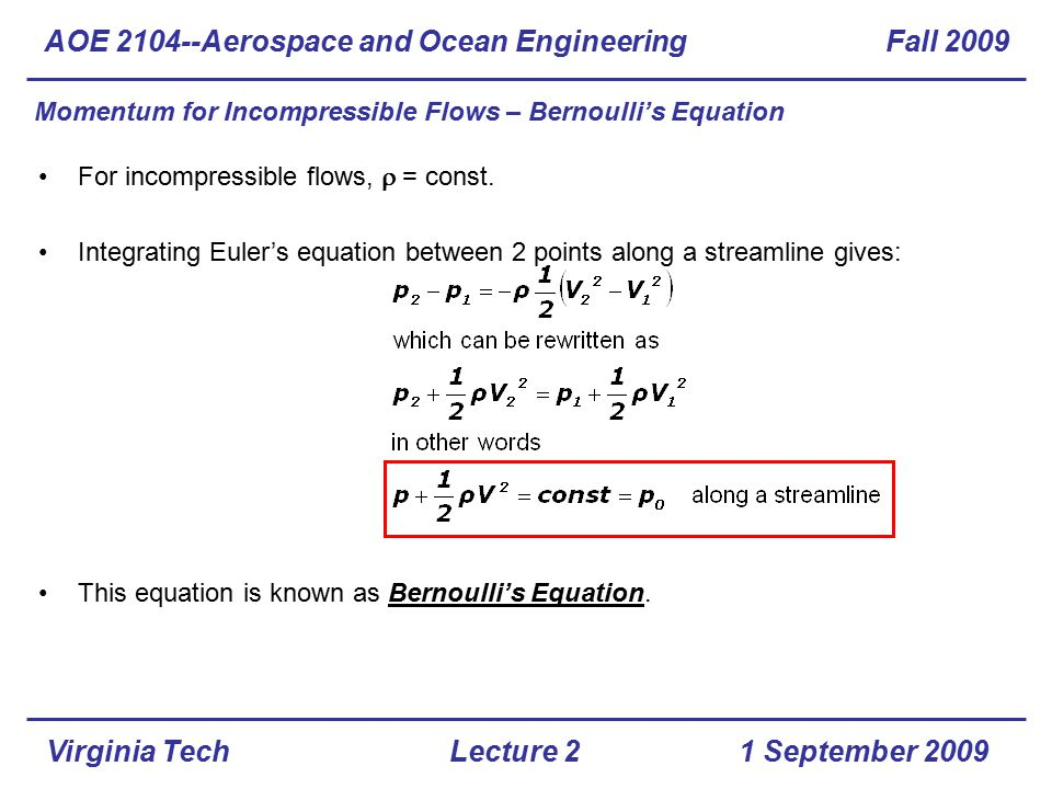 Virginia Tech Momentum for Incompressible Flows – Bernoulli's Equation For incompressible flows,  = const. Integrating Euler's equation between 2 po