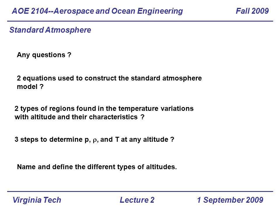 Virginia Tech 3 steps to determine p, , and T at any altitude ? 2 equations used to construct the standard atmosphere model ? Name and define the dif